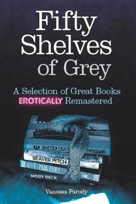 Fifty Shelves of Grey A Selection of Great Books Erotically Remastered by Vanessa Parody