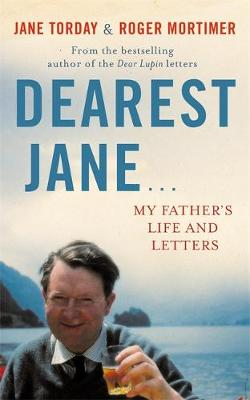 Dearest Jane ... My Father's Life and Letters by Roger Mortimer, Jane Torday