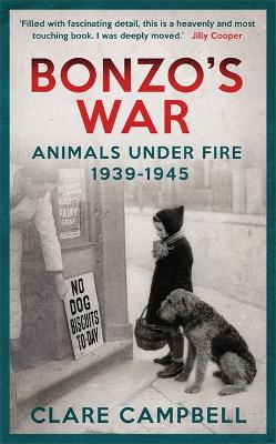 Bonzo's War Animals Under Fire, 1939 -1945 by Clare Campbell