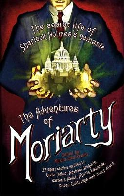 The Mammoth Book of the Adventures of Moriarty The Secret Life of Sherlock Holmes's Nemesis - 37 Short Stories by Maxim Jakubowski