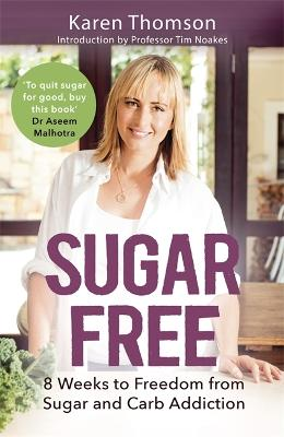 Sugar Free 8 Weeks to Freedom from Sugar and Carb Addiction by Karen Thomson