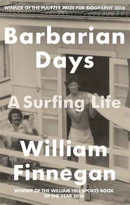Barbarian Days A Surfing Life by William Finnegan