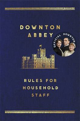 The Downton Abbey Rules for Household Staff by Carnival Productions