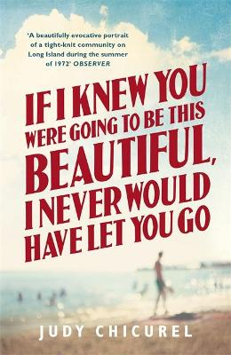 If I Knew You Were Going to be This Beautiful, I Never Would Have Let You Go by Judy Chicurel