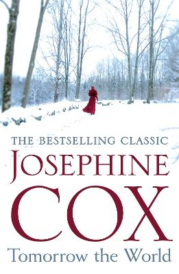 Tomorrow the World A compulsive and intense saga of love and secrets by Josephine Cox
