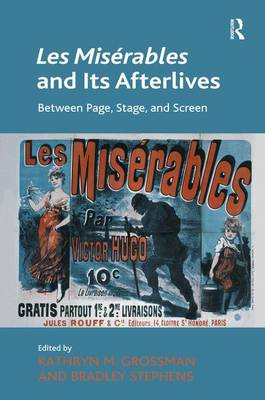 Les Miserables and Its Afterlives Between Page, Stage, and Screen by Kathryn M. Grossman, Bradley Stephens