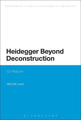 Heidegger Beyond Deconstruction On Nature by Michael Lewis