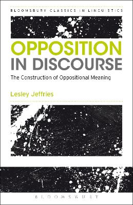 Opposition In Discourse The Construction of Oppositional Meaning by Lesley Jeffries