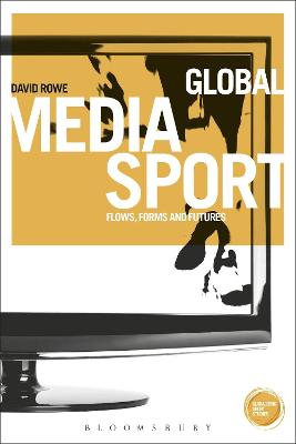 Global Media Sport Flows, Forms and Futures by David Rowe