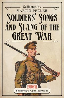 Soldiers' Songs and Slang of the Great War by Martin Pegler