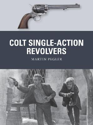 Colt Single-Action Revolvers by Martin Pegler