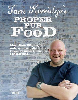 Tom Kerridge Proper Pub Food by Tom Kerridge