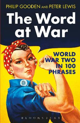 The Word at War World War Two in 100 Phrases by Philip Gooden, Peter Lewis