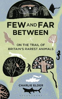 Few And Far Between On The Trail of Britain's Rarest Animals by Charlie Elder