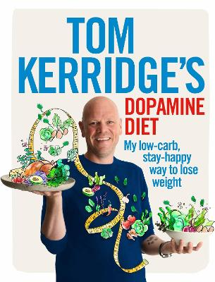 Tom Kerridge's Dopamine Diet My Low Carb, High Flavour, Stay Happy Way to Lose Weight by Tom Kerridge