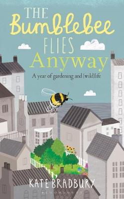 Cover for The Bumblebee Flies Anyway  by Kate Bradbury