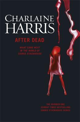 After Dead What Came Next in the World of Sookie Stackhouse by Charlaine Harris