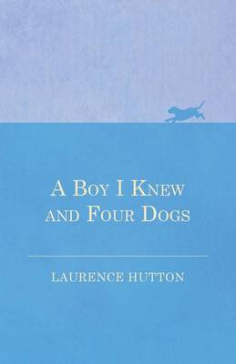 A Boy I Knew and Four Dogs by Laurence Hutton
