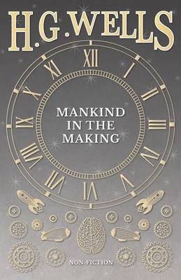 Mankind in the Making by H G Wells