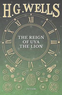 The Reign of Uya the Lion by H G Wells