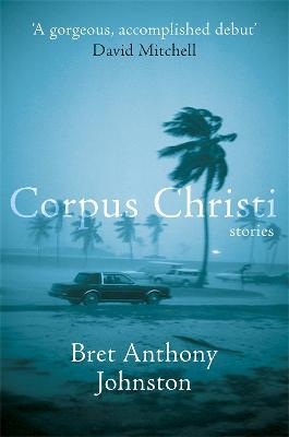 Corpus Christi by Bret Anthony Johnston