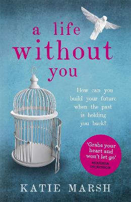 A Life Without You: a gripping and emotional page-turner about love and family secrets by Katie Marsh