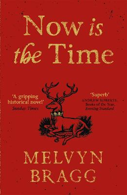 Now is the Time by Melvyn Bragg