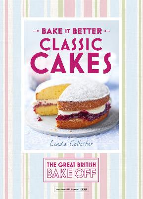 Great British Bake off - Bake it Better Classic Cakes by Linda Collister