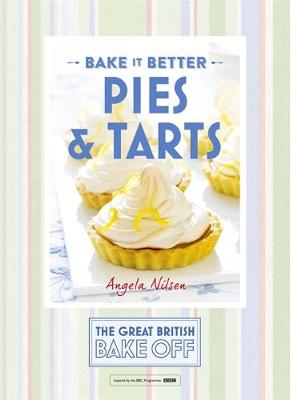 Great British Bake off - Bake it Better Pies & Tarts by Angela Nilsen