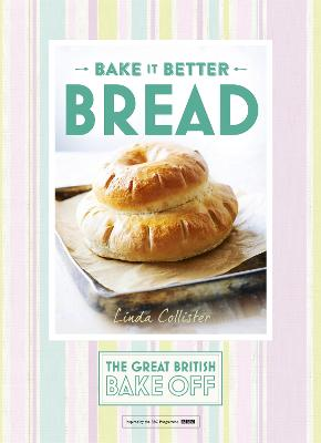 Great British Bake off - Bake it Better Bread by Linda Collister