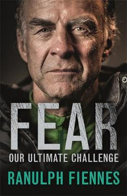 Fear Our Ultimate Challenge by Sir Ranulph Fiennes
