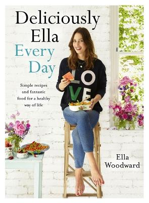 Deliciously Ella Every Day Simple Recipes and Fantastic Food for a Healthy Way of Life by Ella Woodward