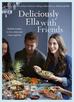 Deliciously Ella with Friends Healthy Recipes to Love, Share and Enjoy Together by Ella Mills Woodward
