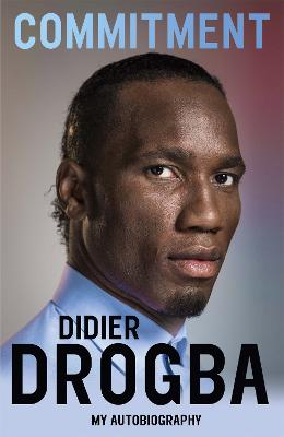 Commitment My Autobiography by Didier Drogba