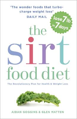 The SIRT Food Diet The Revolutionary Plan for Health and Weight Loss by Aidan Goggins, Glen Matten