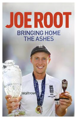 Bringing Home the Ashes Winning with England by Joe Root