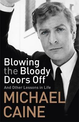 Book Cover for Blowing the Bloody Doors Off And Other Lessons in Life by Michael Caine