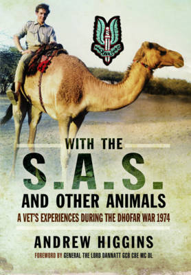 With the SAS and Other Animals A Vet's Experiences During the Dhofar War 1974 by Andrew Higgins
