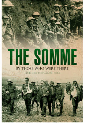 The Somme: By Those Who Were There by Bob Carruthers