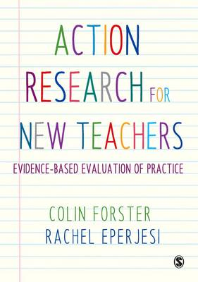 Action Research for New Teachers Evidence-Based Evaluation of Practice by Colin Forster, Rachel Eperjesi