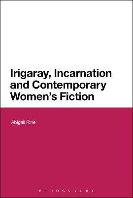 Irigaray, Incarnation and Contemporary Women's Fiction by Abigail (George Fox University, USA) Rine