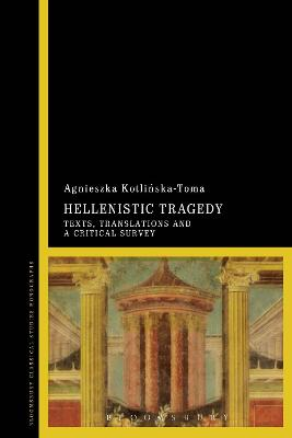 Hellenistic Tragedy Texts, Translations and a Critical Survey by Agnieszka (University of Wroclaw, Poland) Kotlinska-Toma