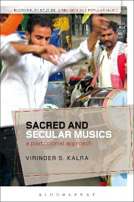Sacred and Secular Musics A Postcolonial Approach by Virinder S. (University of Manchester, UK) Kalra