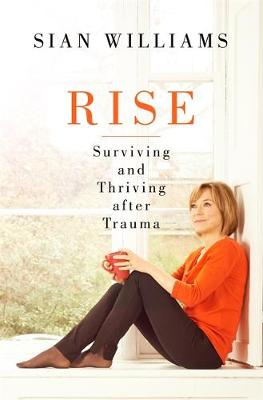 Rise Surviving and Thriving After Trauma by Sian Williams