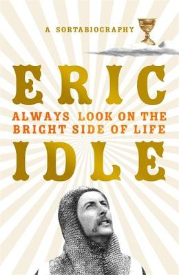 Book Cover for Always Look on the Bright Side of Life A Sortabiography by Eric Idle