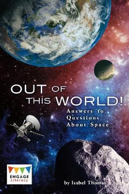 Cover for Out of This World! Answers to Questions About Space by Isabel Thomas