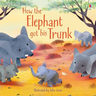 How the Elephant Got His Trunk by Anna Milbourne
