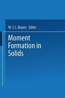 Moment Formation In Solids by W. J. L. Buyers