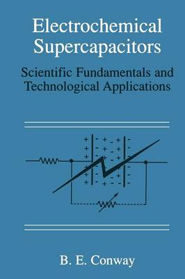 Electrochemical Supercapacitors Scientific Fundamentals and Technological Applications by B. E. Conway