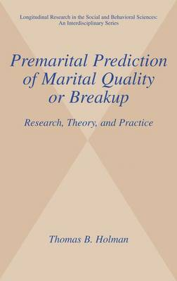 Premarital Prediction of Marital Quality or Breakup Research, Theory, and Practice by Thomas B. Holman